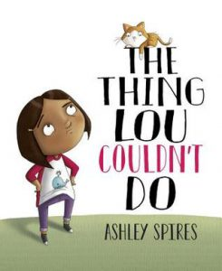 The Thing Lou Couldnt Do by Ashley Spires